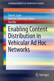 Enabling Content Distribution in Vehicular Ad Hoc Networks ebook by Tom H. Luan,Fan Bai,Xuemin (Sherman) Shen