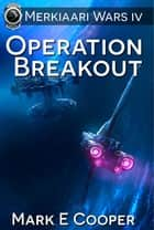 Operation Breakout: Merkiaari Wars 4 ebook by Mark E. Cooper