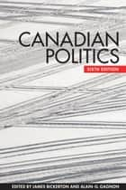 Canadian Politics, Sixth Edition ebook by James Bickerton,Alain-G. Gagnon