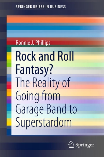 Rock and Roll Fantasy? - The Reality of Going from Garage Band to Superstardom ebook by Ronnie Phillips,