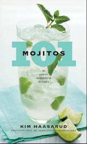 101 Mojitos and Other Muddled Drinks ebook by Kim Haasarud,Alexandra Grablewski