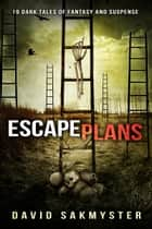 Escape Plans - 19 Dark Tales of Fantasy and Suspense ekitaplar by David Sakmyster