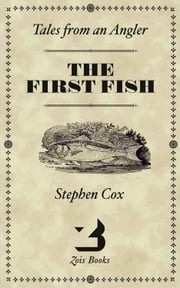 THE FIRST FISH - Tales from an Angler ebook by Stephen Cox