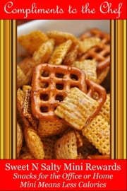 Sweet-N-Salty Mini Rewards: Snacks for the Office or Home - Mini Means Less Calories ebook by Compliments to the Chef