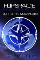 FLIPSPACE - Flight of the Mockingbird ebook by John Steiner
