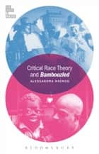 Critical Race Theory and Bamboozled ebook by Professor Alessandra Raengo