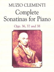 Complete Sonatinas for Piano - Opp. 36, 37 and 38 ebook by Muzio Clementi