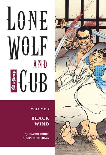 Lone Wolf And Cub Volume 5 Black Wind Ebook By Kazuo Koike