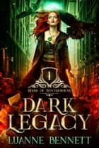 Dark Legacy (House of Winterborne Book1) ebook by Luanne Bennett