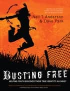 Busting Free ebook by Neil T. Anderson,Dave Park