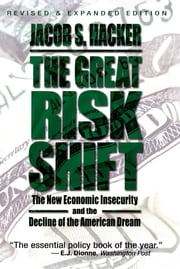 The Great Risk Shift - The New Economic Insecurity and the Decline of the American Dream ebook by Jacob S. Hacker