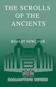 The Scrolls of the Ancients - Volume III of the Chronicles of Blood and Stone ebook by Robert Newcomb