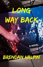 Long Way Back - A Novel ebook by Brendan Halpin