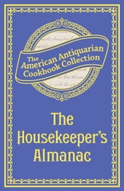 The Housekeeper's Almanac - Or, The Young Wife's Oracle! for 1840! ebook by American Antiquarian Cookbook Collection