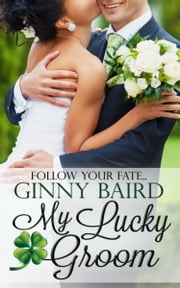 My Lucky Groom (Summer Grooms Series, Book 2) ebook by Ginny Baird