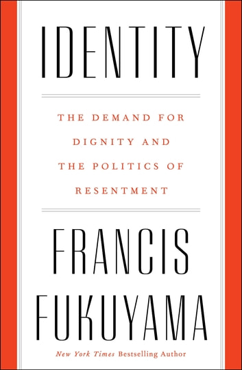 Identity - The Demand for Dignity and the Politics of Resentment ebook by Francis Fukuyama