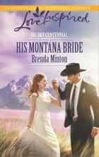 His Montana Bride - A Wholesome Western Romance eBook by Brenda Minton