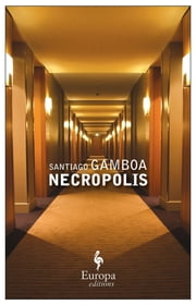 Necropolis ebook by Santiago Gamboa,Howard Curtis