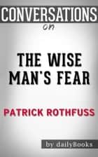 The Wise Man's Fear: by Patrick Rothfuss | Conversation Starters​​​​​​​ ebook by dailyBooks
