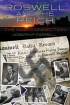 Roswell and the Reich: The Nazi Connection - The Nazi Connection ebook by Joseph P. Farrell