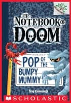 Pop of the Bumpy Mummy: A Branches Book (The Notebook of Doom #6) 電子書籍 by Troy Cummings, Troy Cummings