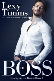 The Boss - Managing the Bosses Series, #1 ebook by Lexy Timms