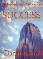 Welcome to American Success ebook by Darian Land