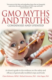 GMO Myths and Truths - A Citizen's Guide to the Evidence on the Safety and Efficacy of Genetically Modified Crops and Foods, 3rd Edition ebook by Claire Robinson, Mphil,Michael Antoniou, PhD,John Fagan, PhD