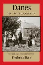 Danes in Wisconsin - Revised and Expanded Edition ebook by Frederick Hale