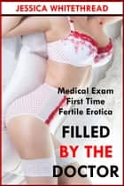 Filled by the Doctor (First Time Medical Exam Fertile Erotica) ebook by