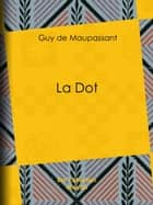 La Dot ebook by Guy de Maupassant