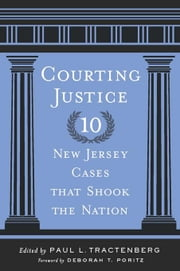 Courting Justice: Ten New Jersey Cases That Shook the Nation ebook by Tractenberg, Paul L.