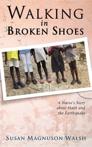 Walking in Broken Shoes - A Nurse's Story of Haiti and the Earthquake ebook by Susan Walsh