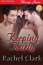 Keeping Karly ebook by Rachel Clark
