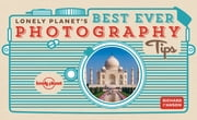 Lonely Planet's Best Ever Photography Tips ebook by Lonely Planet