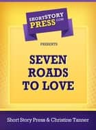Seven Roads To Love ebook by Christine Tanner