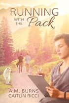 Running with the Pack ebook by A.M. Burns, Caitlin Ricci