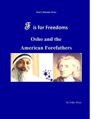 F is for Freedom in the Future: Osho and the American Forefathers ebook by Osho Rose