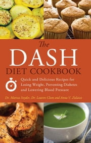 The DASH Diet Cookbook - Quick and Delicious Recipes for Losing Weight, Preventing Diabetes, and Lowering Blood Pressure ebook by Mariza   Snyder,Lauren  Clum,Anna  V. Zulaica