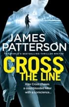 Cross the Line - (Alex Cross 24) eBook by James Patterson
