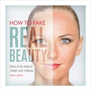 How to Fake Real Beauty - Tricks of the Trade to Master Your Makeup ebook by Ramy Gafni