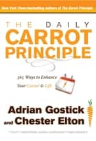 The Daily Carrot Principle ebook by Adrian Gostick,Chester Elton