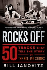 Rocks Off - 50 Tracks That Tell the Story of the Rolling Stones ebook by Bill Janovitz