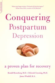 Conquering Postpartum Depression - A Proven Plan For Recovery ebook by Ronald Rosenberg,Deborah Greening,James Windell