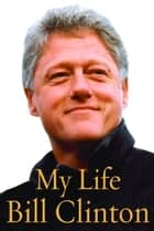 My Life eBook by Bill Clinton