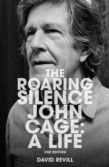 The Roaring Silence - John Cage: A Life ebook by David Revill