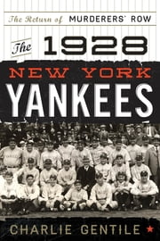 The 1928 New York Yankees - The Return of Murderers' Row ebook by Charlie Gentile