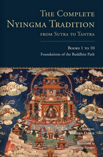 The Complete Nyingma Tradition from Sutra to Tantra, Books 1 to 10 - Foundations of the Buddhist Path ebook by Choying Tobden Dorje,Lama Tharchin