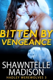 Bitten By Vengeance ebook by Shawntelle Madison