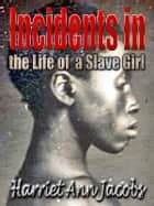 Incidents in the Life of a Slave Girl Written by Herself - an American Slave & Incidents in the Life of a Slave Girl ebook by Harriet Jacobs
